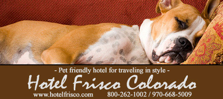 Hotel Frisco Colorado - Pet friendly hotel for traveling in style - 800-262-1002, 970-668-5009